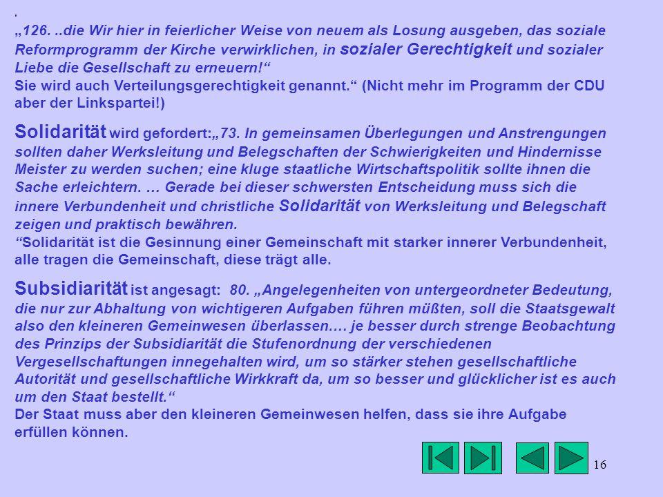 """""""126. ..die Wir hier in feierlicher Weise von neuem als Losung ausgeben, das soziale Reformprogramm der Kirche verwirklichen, in sozialer Gerechtigkeit und sozialer Liebe die Gesellschaft zu erneuern! Sie wird auch Verteilungsgerechtigkeit genannt. (Nicht mehr im Programm der CDU aber der Linkspartei!)"""