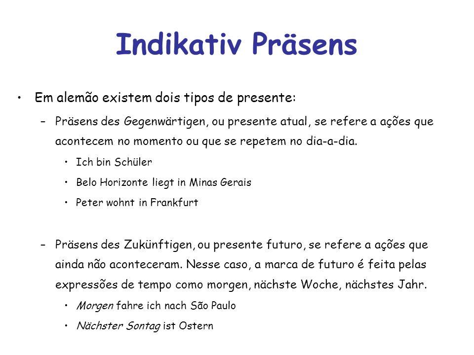 Indikativ Präsens Em alemão existem dois tipos de presente: