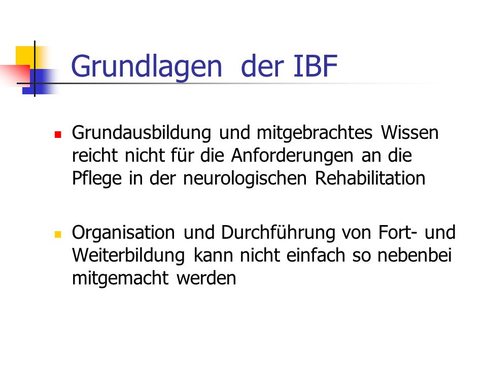 Grundlagen der IBF Grundausbildung und mitgebrachtes Wissen reicht nicht für die Anforderungen an die Pflege in der neurologischen Rehabilitation.
