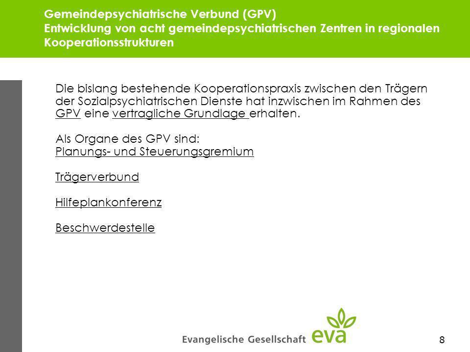 Gemeindepsychiatrische Verbund (GPV) Entwicklung von acht gemeindepsychiatrischen Zentren in regionalen Kooperationsstrukturen