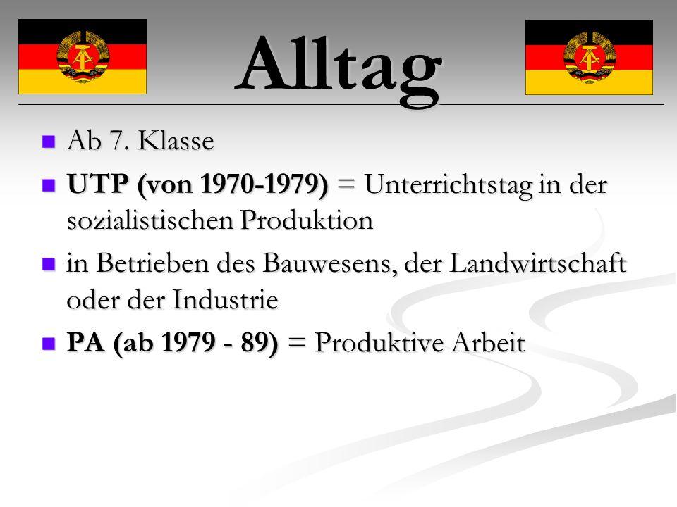 Alltag Ab 7. Klasse. UTP (von 1970-1979) = Unterrichtstag in der sozialistischen Produktion.