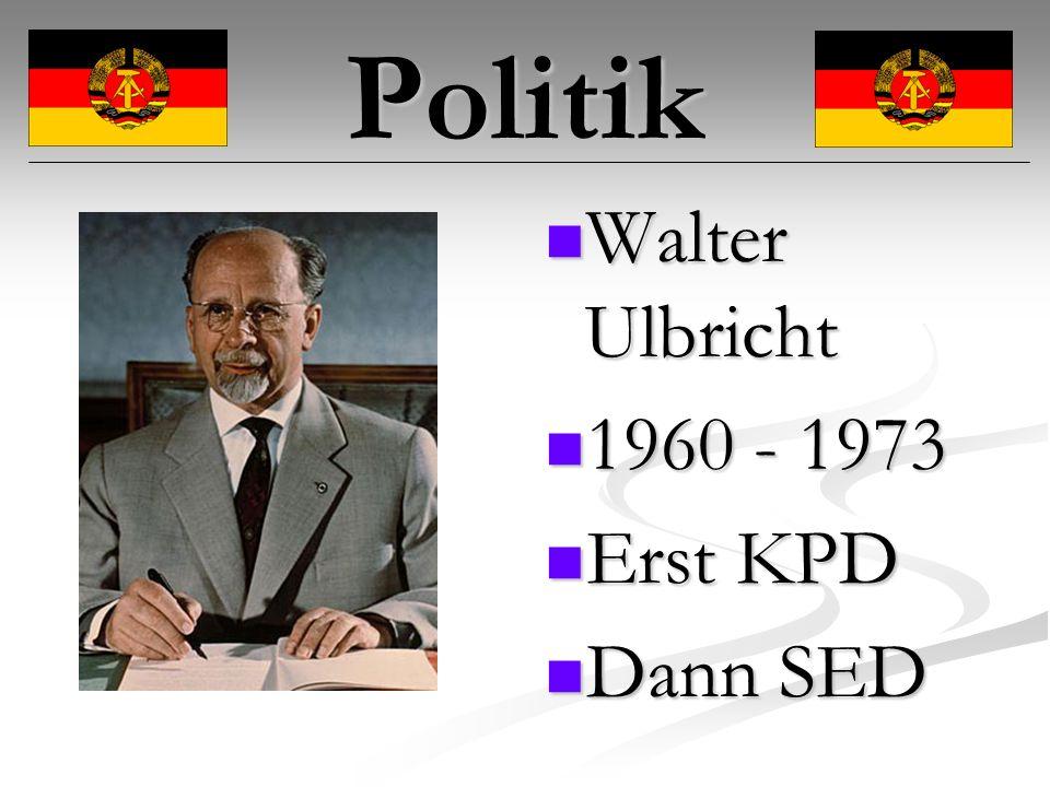 Politik Walter Ulbricht 1960 - 1973 Erst KPD Dann SED