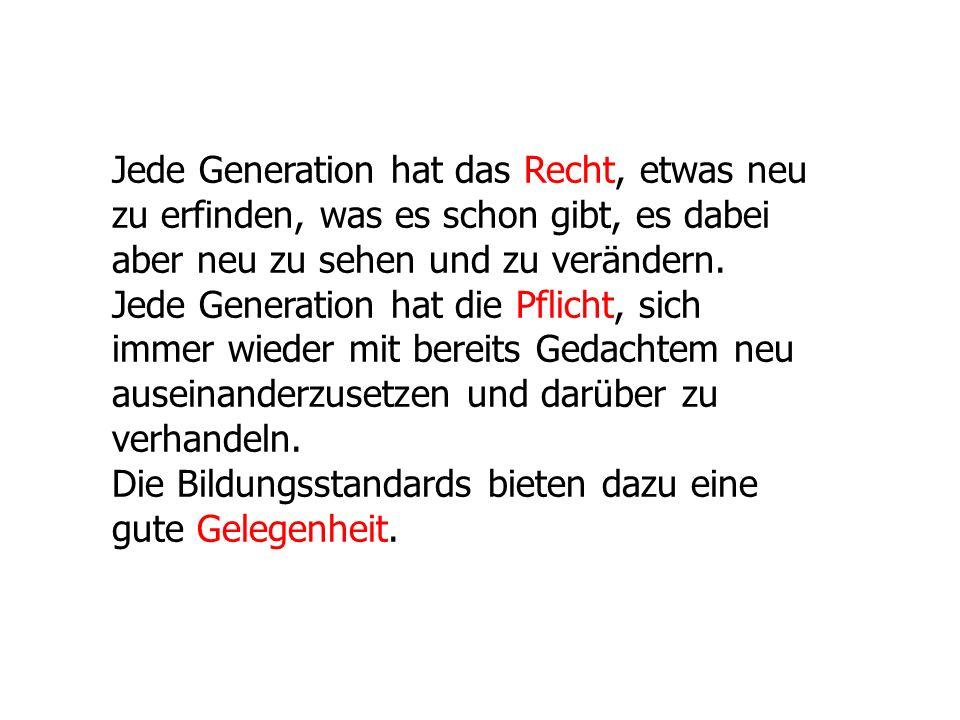 Jede Generation hat das Recht, etwas neu