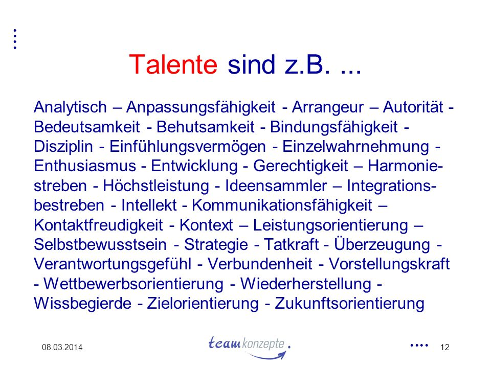 Talente sind z.B. ...