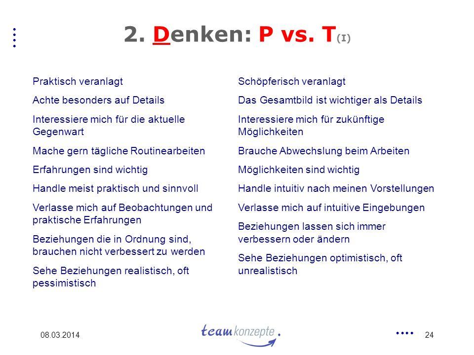 2. Denken: P vs. T(I) Praktisch veranlagt Achte besonders auf Details
