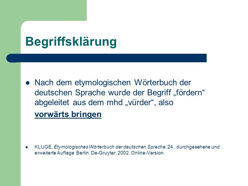 """Begriffsklärung Nach dem etymologischen Wörterbuch der deutschen Sprache wurde der Begriff """"fördern abgeleitet aus dem mhd """"vürder , also."""