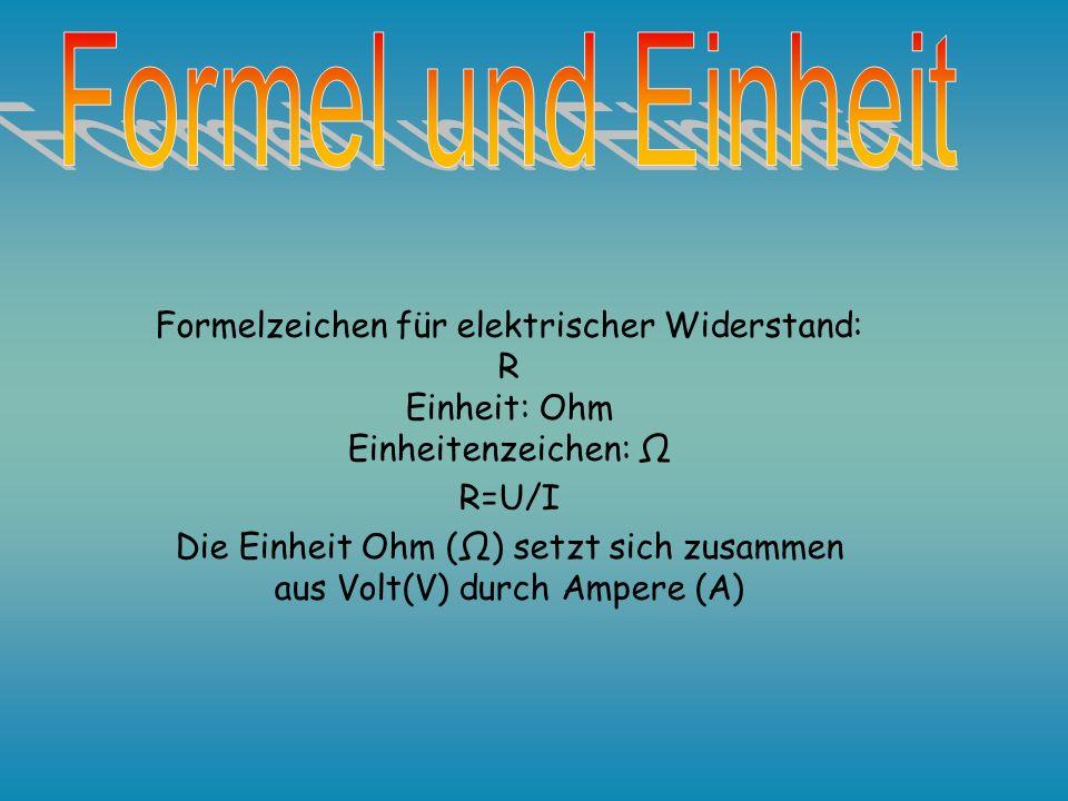 Die Einheit Ohm (Ω) setzt sich zusammen aus Volt(V) durch Ampere (A)