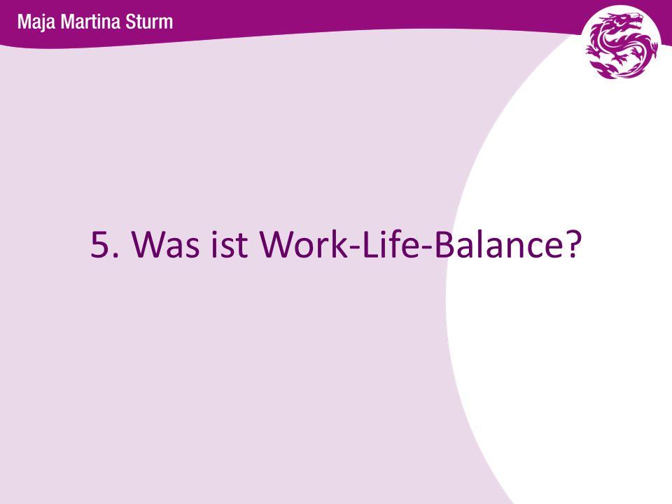 5. Was ist Work-Life-Balance