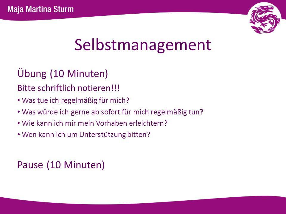 Selbstmanagement Übung (10 Minuten) Pause (10 Minuten)