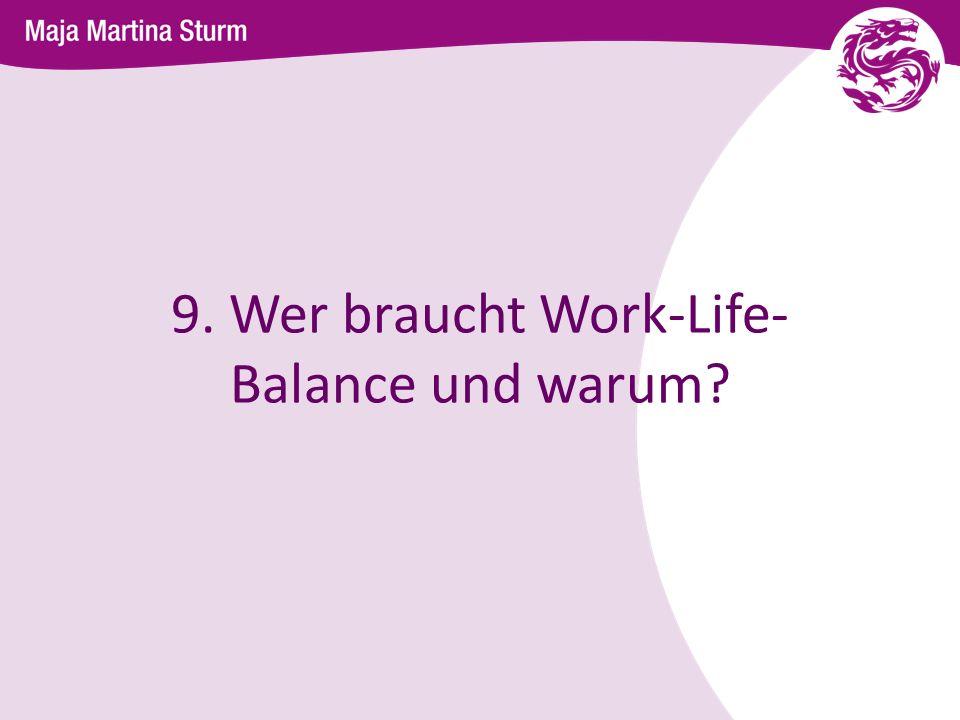 9. Wer braucht Work-Life-Balance und warum