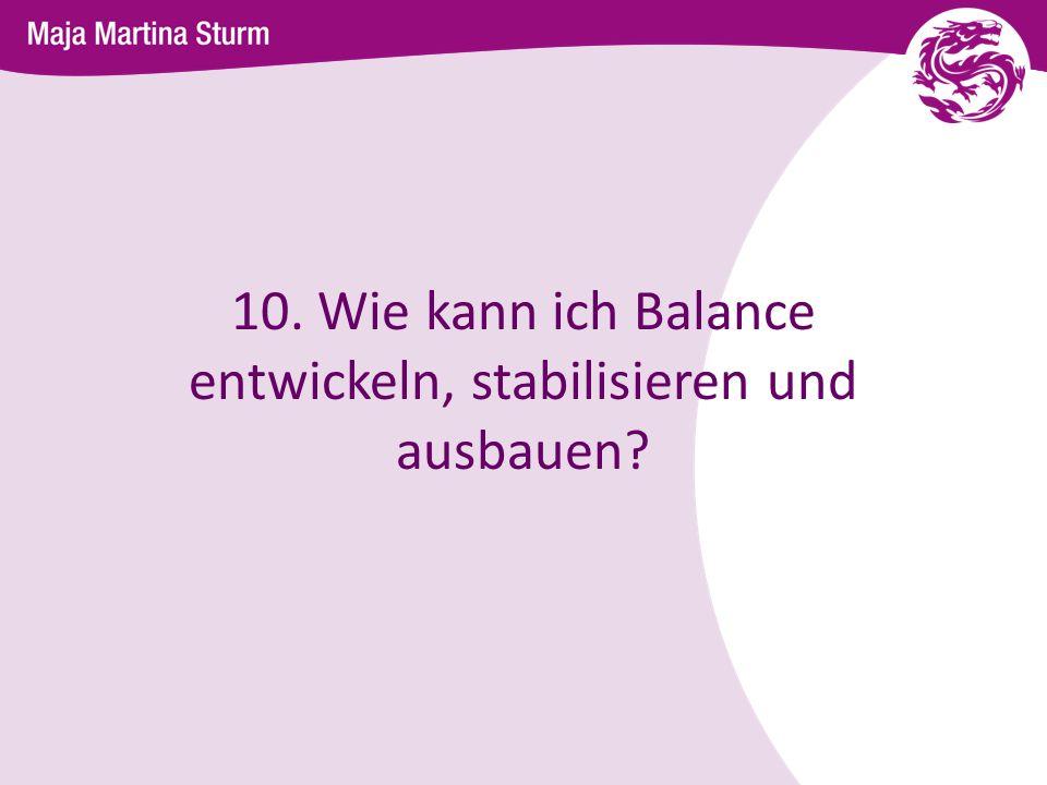 10. Wie kann ich Balance entwickeln, stabilisieren und ausbauen