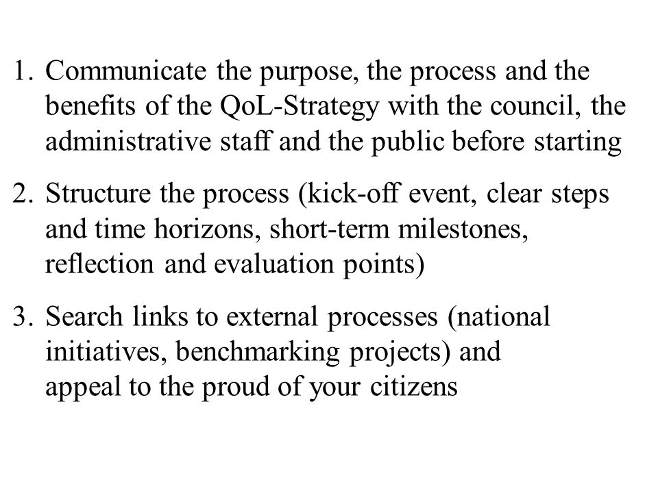Communicate the purpose, the process and the benefits of the QoL-Strategy with the council, the administrative staff and the public before starting