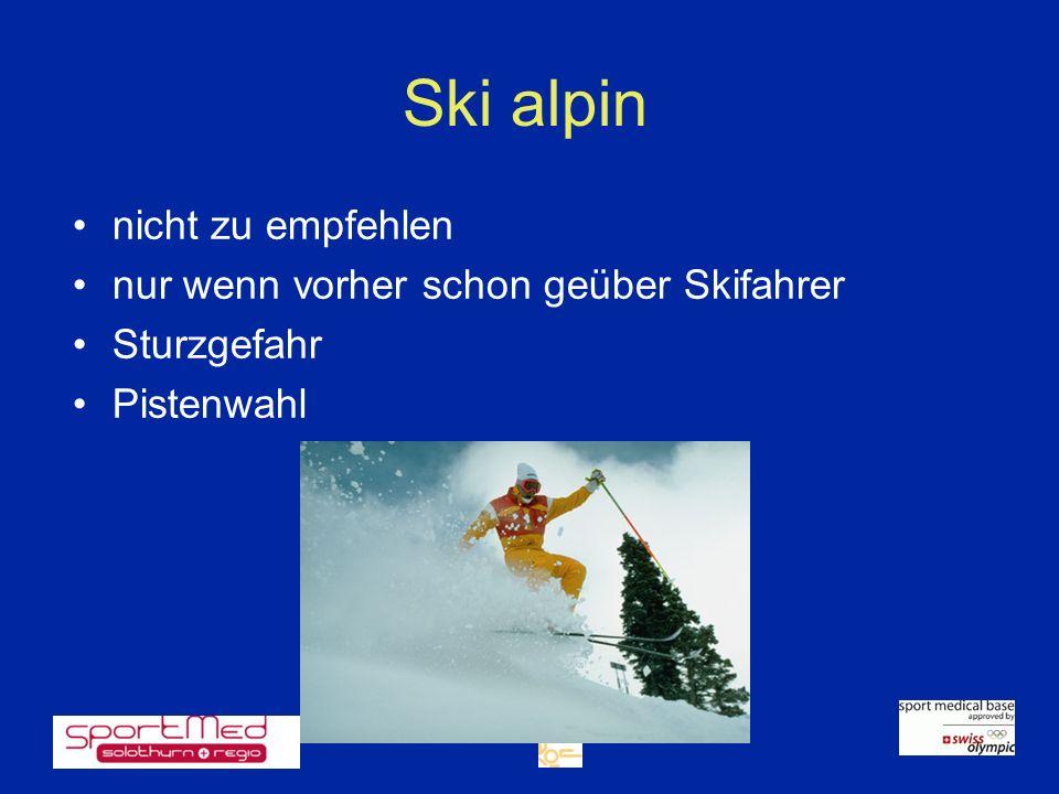 Ski alpin nicht zu empfehlen nur wenn vorher schon geüber Skifahrer