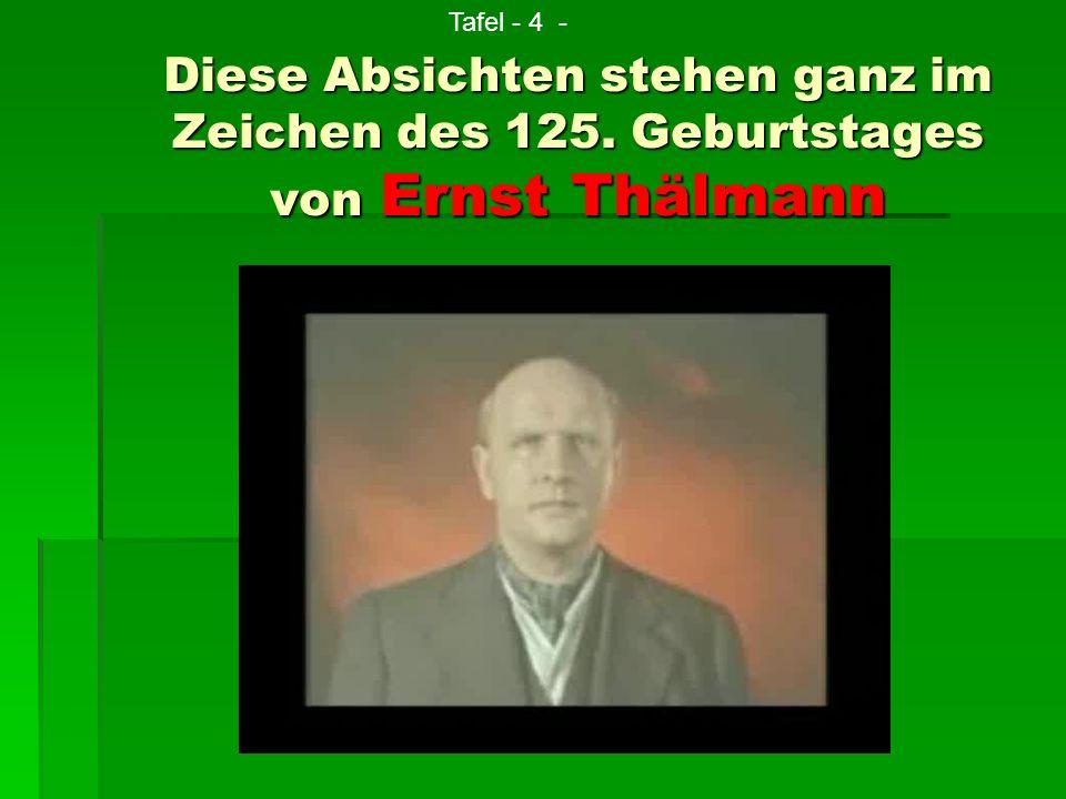 Tafel - 4 - Diese Absichten stehen ganz im Zeichen des 125. Geburtstages von Ernst Thälmann