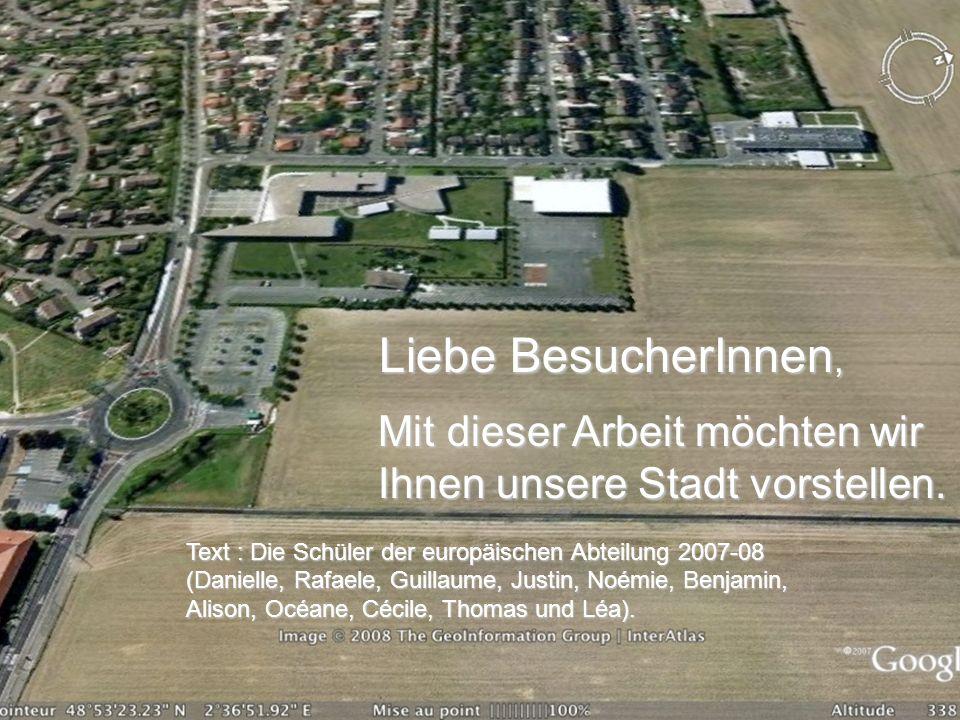Liebe BesucherInnen, Mit dieser Arbeit möchten wir Ihnen unsere Stadt vorstellen. Text : Die Schüler der europäischen Abteilung 2007-08.