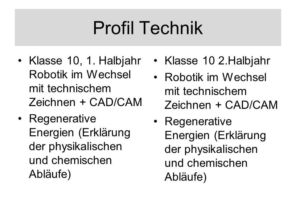 Profil Technik Klasse 10, 1. Halbjahr Robotik im Wechsel mit technischem Zeichnen + CAD/CAM.