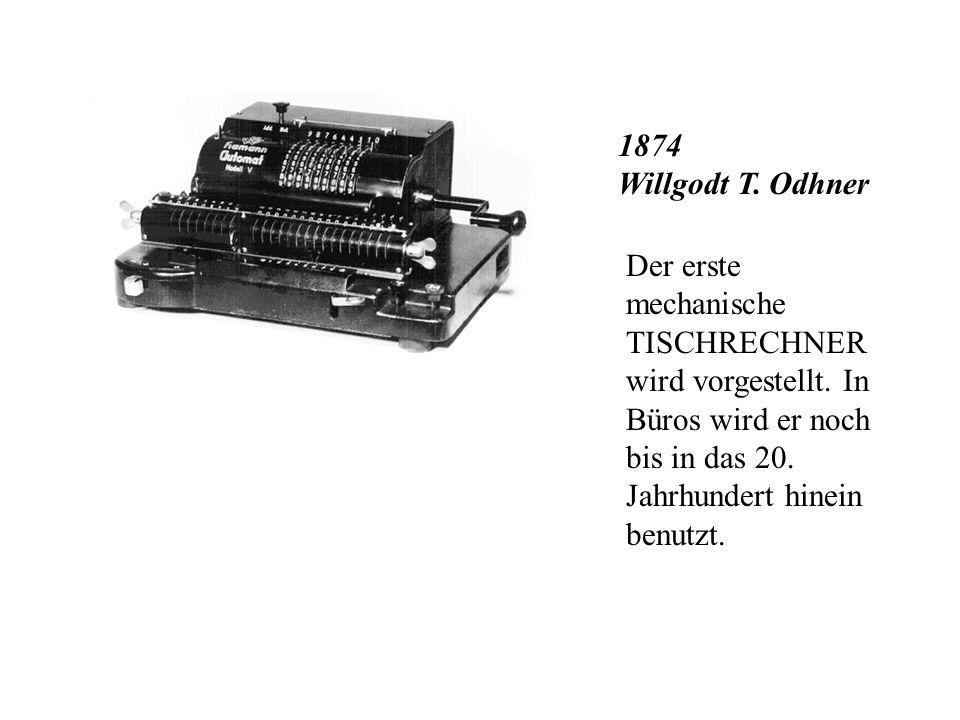 1874 Willgodt T. Odhner Der erste mechanische TISCHRECHNER wird vorgestellt.