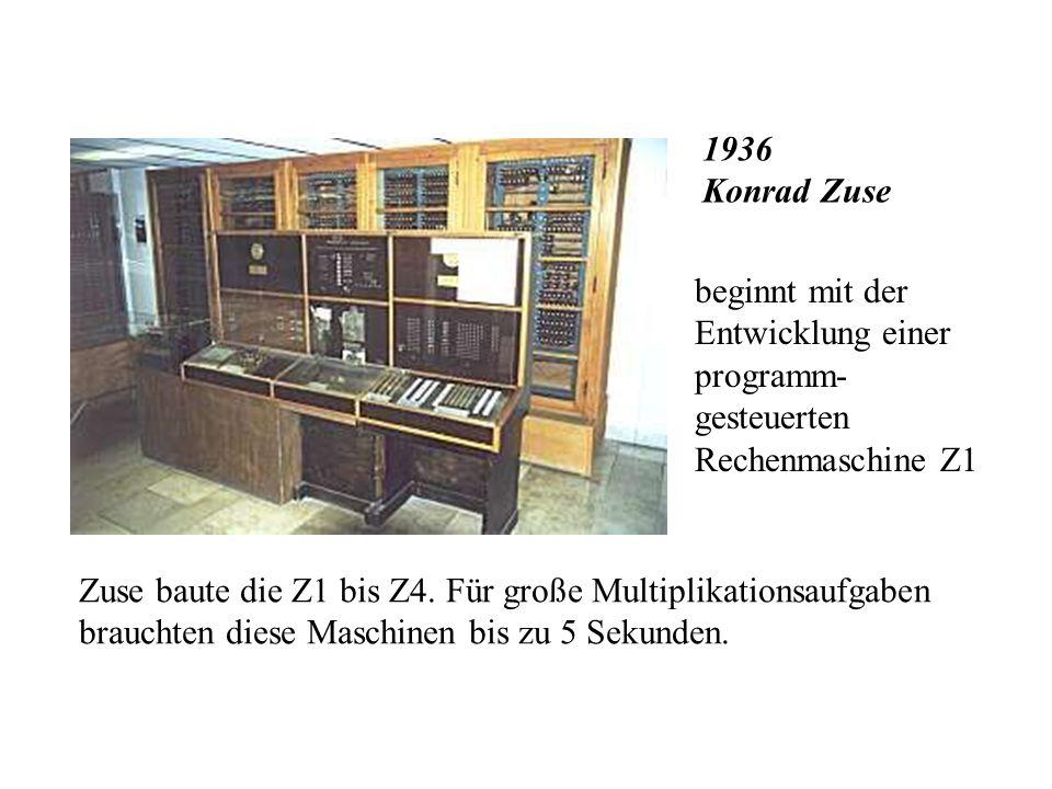 1936 Konrad Zuse beginnt mit der Entwicklung einer programm-gesteuerten Rechenmaschine Z1.