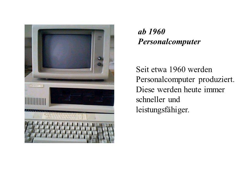 ab 1960 Personalcomputer Seit etwa 1960 werden Personalcomputer produziert.