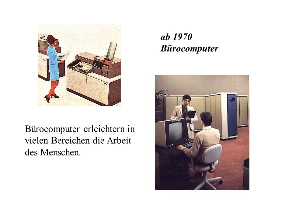 ab 1970 Bürocomputer Bürocomputer erleichtern in vielen Bereichen die Arbeit des Menschen.