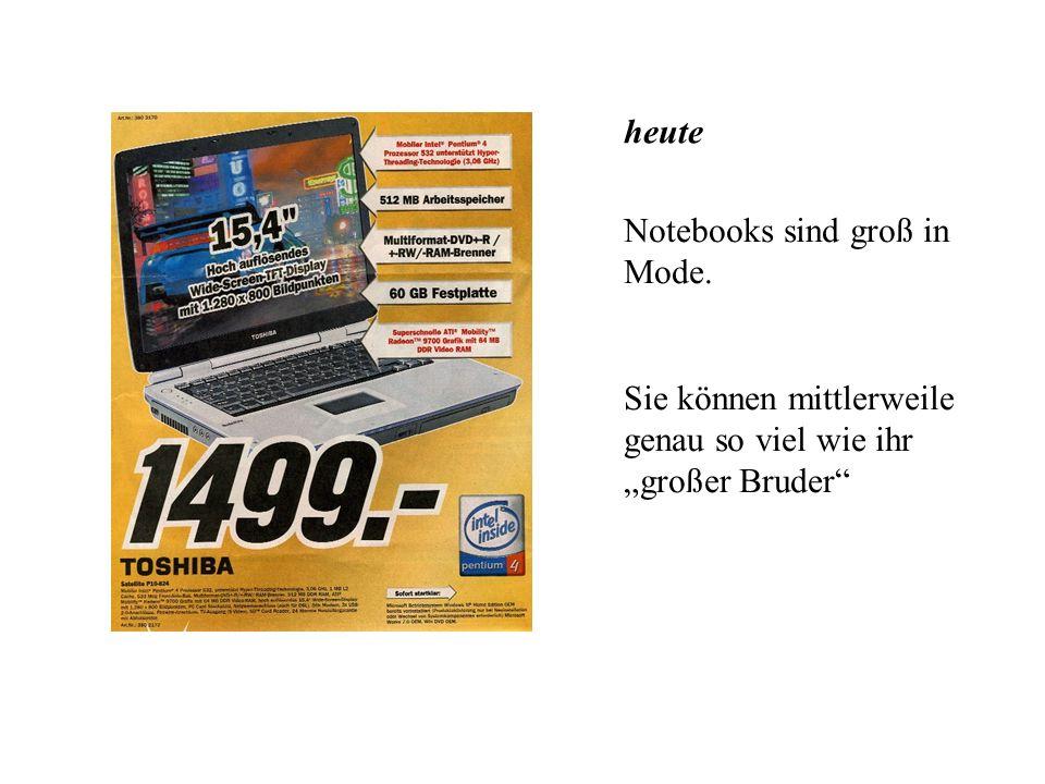 """heute Notebooks sind groß in Mode. Sie können mittlerweile genau so viel wie ihr """"großer Bruder"""