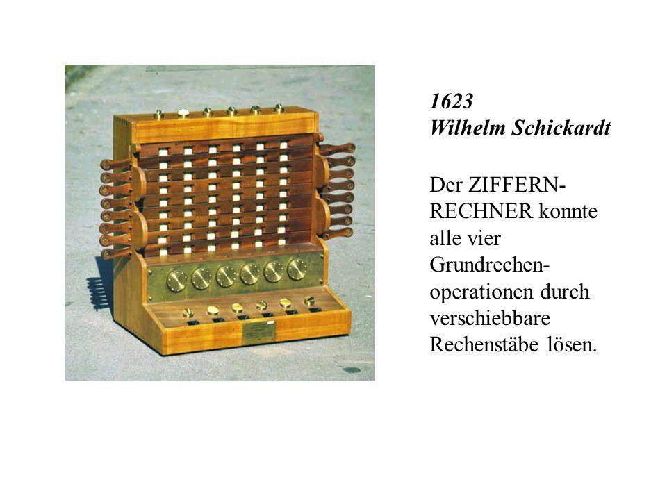 1623 Wilhelm SchickardtDer ZIFFERN-RECHNER konnte alle vier Grundrechen-operationen durch verschiebbare Rechenstäbe lösen.