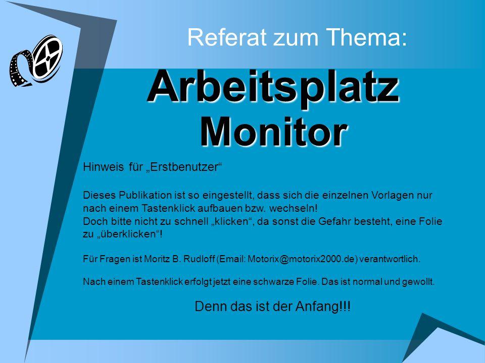 Arbeitsplatz Monitor Referat zum Thema: Denn das ist der Anfang!!!