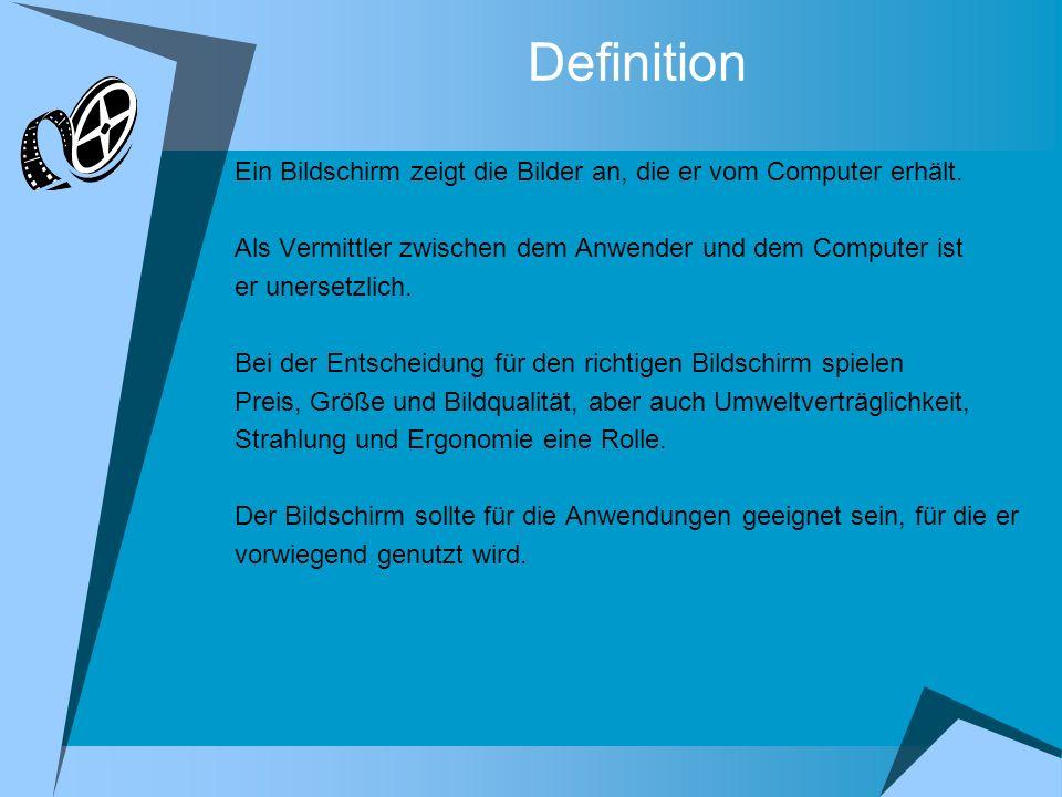 Definition Ein Bildschirm zeigt die Bilder an, die er vom Computer erhält. Als Vermittler zwischen dem Anwender und dem Computer ist.