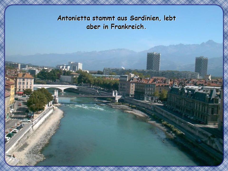 Antonietta stammt aus Sardinien, lebt aber in Frankreich.
