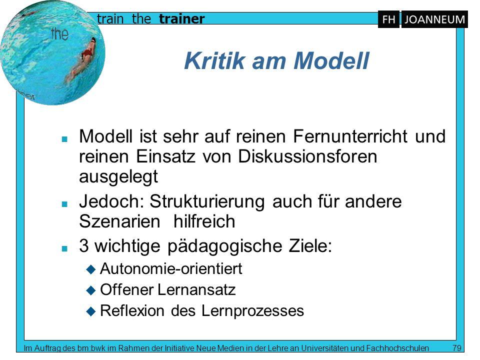 Kritik am Modell Modell ist sehr auf reinen Fernunterricht und reinen Einsatz von Diskussionsforen ausgelegt.