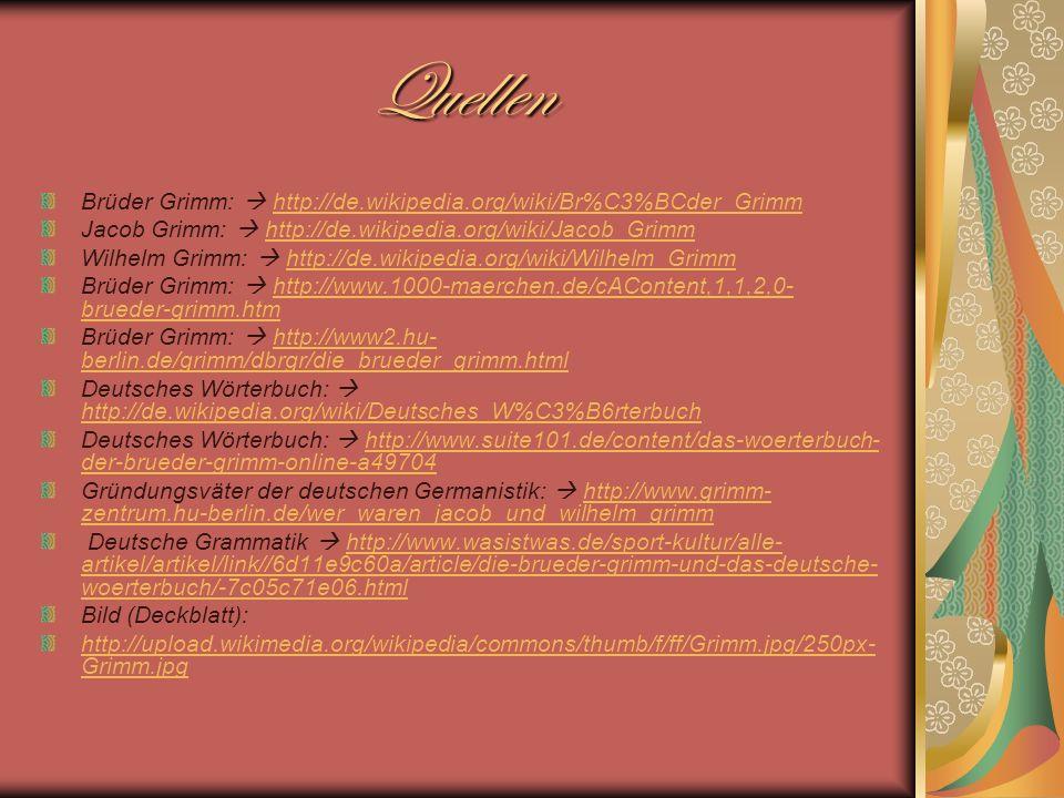 Quellen Brüder Grimm:  http://de.wikipedia.org/wiki/Br%C3%BCder_Grimm