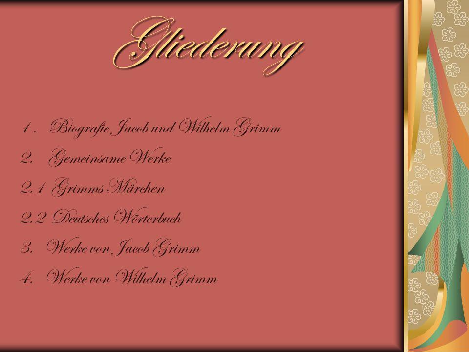 Gliederung 1 . Biografie Jacob und Wilhelm Grimm 2. Gemeinsame Werke