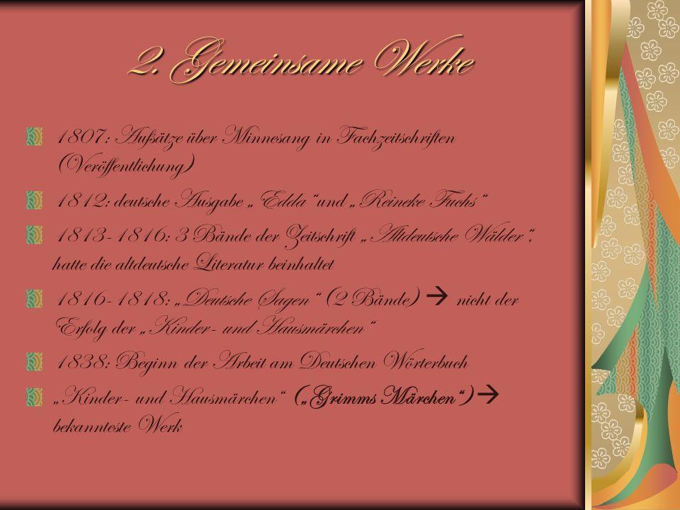 """2. Gemeinsame Werke 1807: Aufsätze über Minnesang in Fachzeitschriften (Veröffentlichung) 1812: deutsche Ausgabe """"Edda und """"Reineke Fuchs"""
