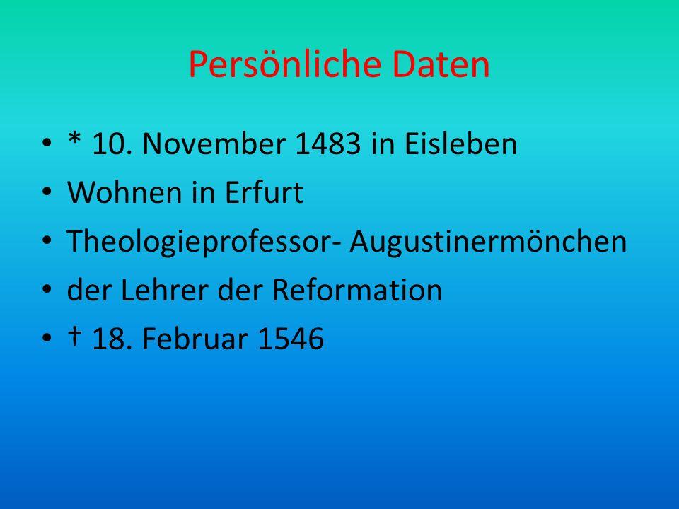 Persönliche Daten * 10. November 1483 in Eisleben Wohnen in Erfurt