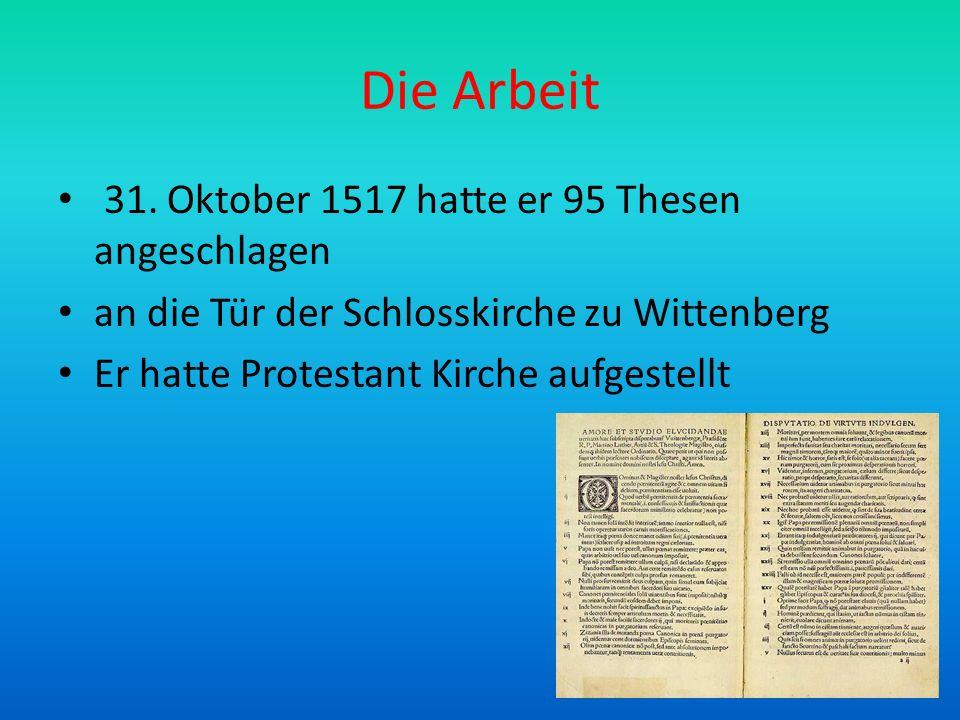 Die Arbeit 31. Oktober 1517 hatte er 95 Thesen angeschlagen