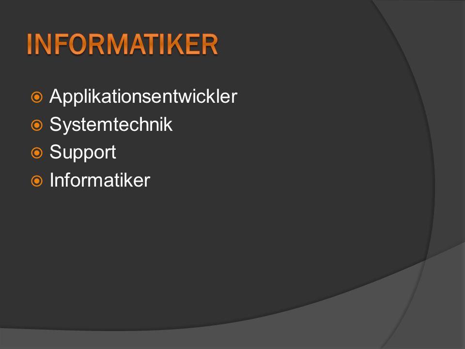 Informatiker Applikationsentwickler Systemtechnik Support Informatiker
