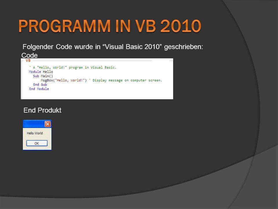 Programm in VB 2010 Folgender Code wurde in Visual Basic 2010 geschrieben: Code End Produkt