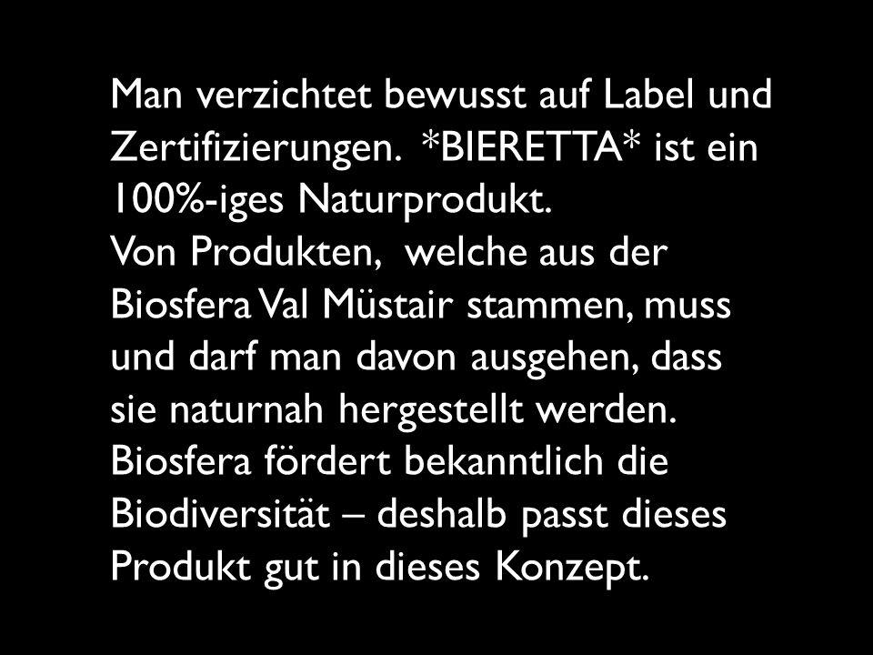 Man verzichtet bewusst auf Label und Zertifizierungen. BIERETTA