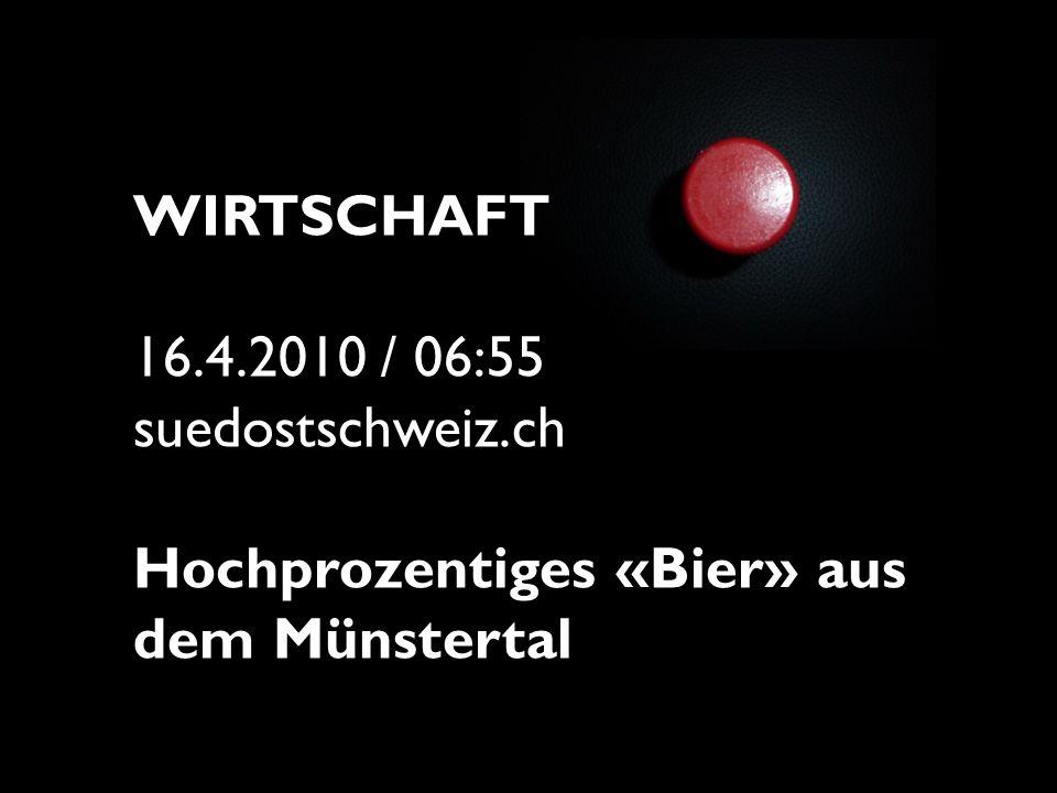 Wirtschaft 16.4.2010 / 06:55 suedostschweiz.ch Hochprozentiges «Bier» aus dem Münstertal