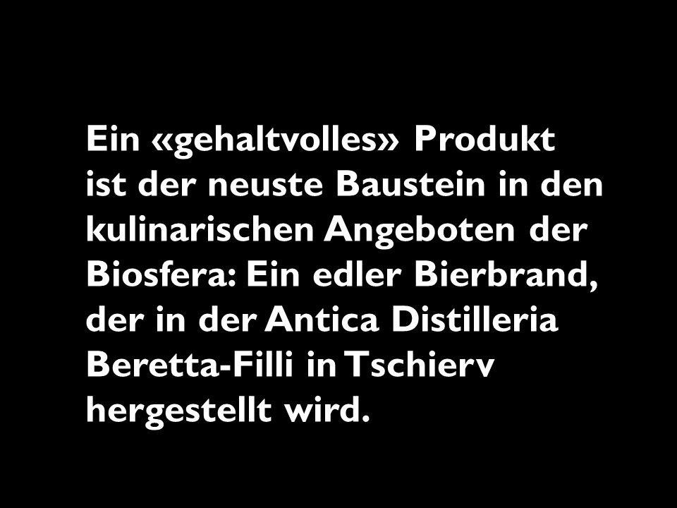 Ein «gehaltvolles» Produkt ist der neuste Baustein in den kulinarischen Angeboten der Biosfera: Ein edler Bierbrand, der in der Antica Distilleria Beretta-Filli in Tschierv hergestellt wird.