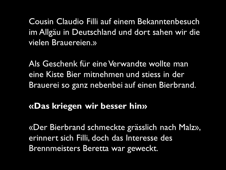 Cousin Claudio Filli auf einem Bekanntenbesuch im Allgäu in Deutschland und dort sahen wir die vielen Brauereien.»
