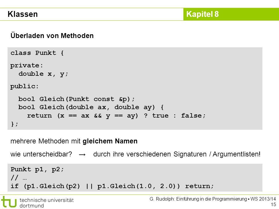 Klassen Überladen von Methoden class Punkt { private: double x, y;