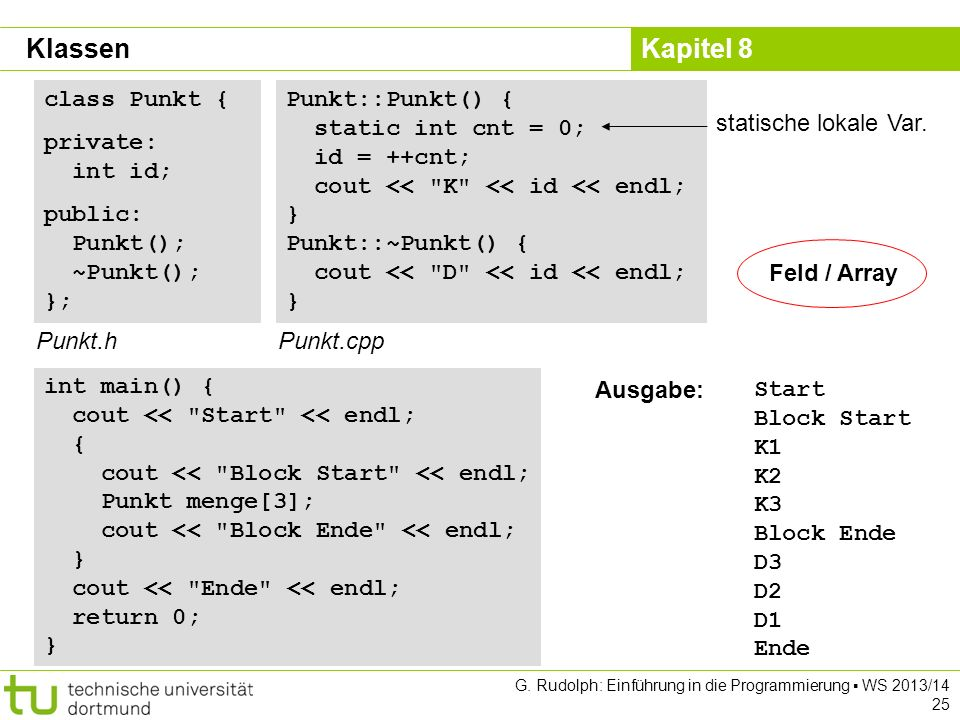 Klassen class Punkt { private: int id; public: Punkt(); ~Punkt(); };