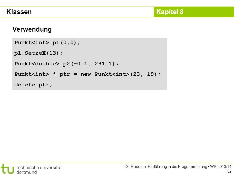 Klassen Verwendung Punkt<int> p1(0,0); p1.SetzeX(13);