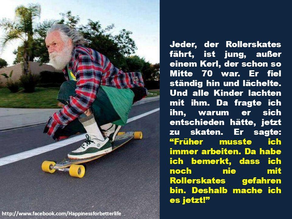 Jeder, der Rollerskates fährt, ist jung, außer einem Kerl, der schon so Mitte 70 war. Er fiel ständig hin und lächelte. Und alle Kinder lachten mit ihm. Da fragte ich ihn, warum er sich entschieden hätte, jetzt zu skaten. Er sagte: Früher musste ich immer arbeiten. Da habe ich bemerkt, dass ich noch nie mit Rollerskates gefahren bin. Deshalb mache ich es jetzt!