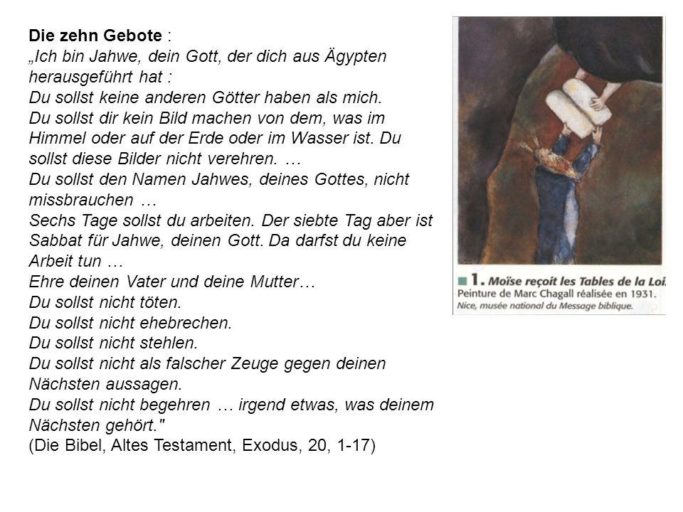 """Die zehn Gebote : """"Ich bin Jahwe, dein Gott, der dich aus Ägypten herausgeführt hat : Du sollst keine anderen Götter haben als mich."""