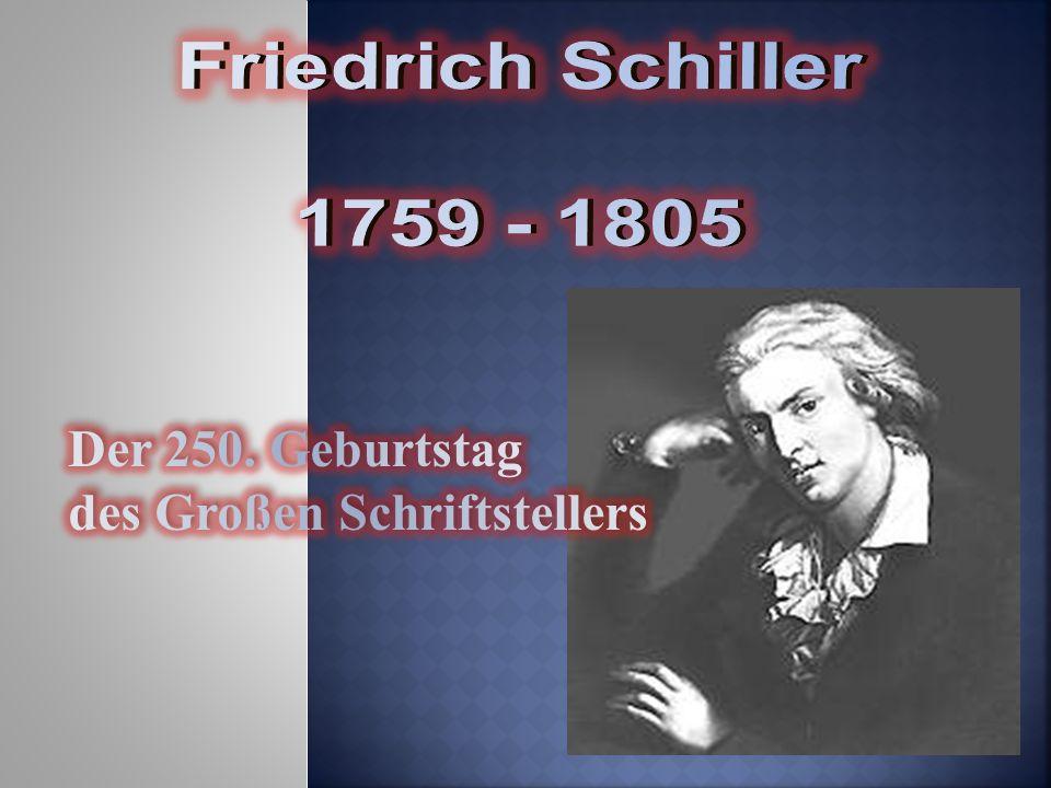 Friedrich Schiller 1759 - 1805 Der 250. Geburtstag des Großen Schriftstellers