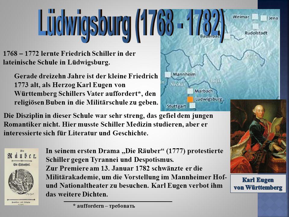 Lüdwigsburg (1768 - 1782) 1768 – 1772 lernte Friedrich Schiller in der lateinische Schule in Lüdwigsburg.