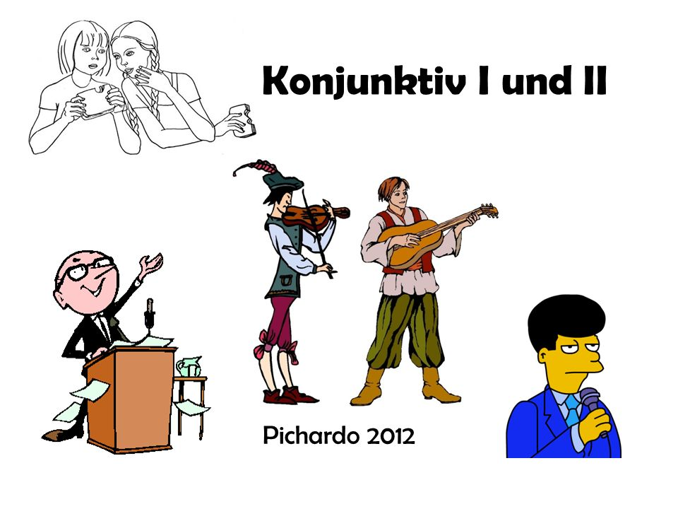 Konjunktiv I und II Pichardo 2012