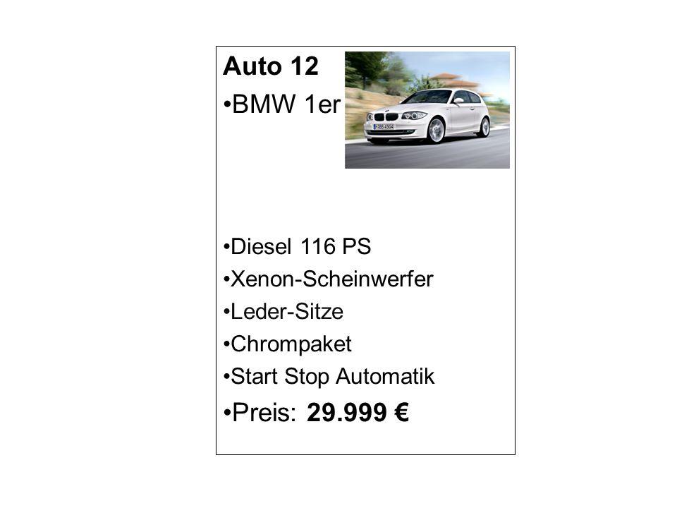Auto 12 BMW 1er Preis: 29.999 € Diesel 116 PS Xenon-Scheinwerfer
